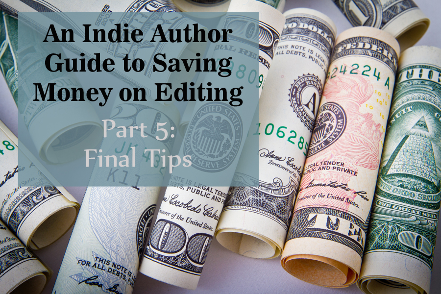 An Indie Author Guide to Saving Money on Editing—Part 5: Final Tips