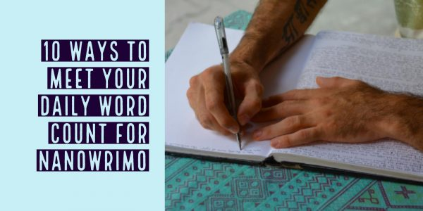 10 Ways to Meet Your Daily Word Count for NaNoWriMo — The Educated Writer