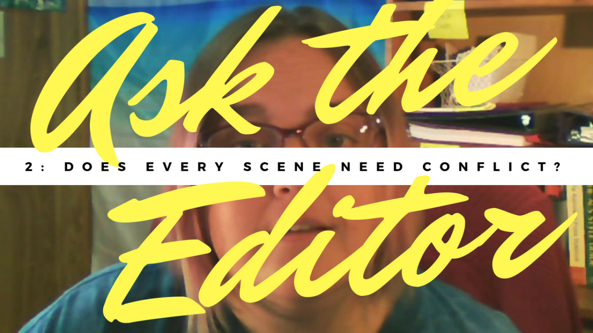 Ask the Editor Episode 2: Does Every Scene in My Novel Need Conflict?