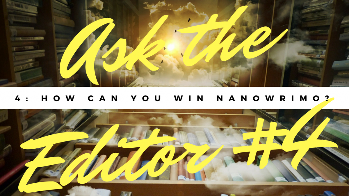 Ask the Editor Episode 4: How Can You Win NaNoWriMo?